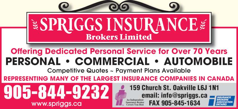Spriggs Insurance Brokers Limited (905-844-9232) - Display Ad - www.spriggs.ca FAX 905-845-1634 Offering Dedicated Personal Service for Over 70 Years PERSONAL • COMMERCIAL • AUTOMOBILE Competitive Quotes ~ Payment Plans Available REPRESENTING MANY OF THE LARGEST INSURANCE COMPANIES IN CANADA