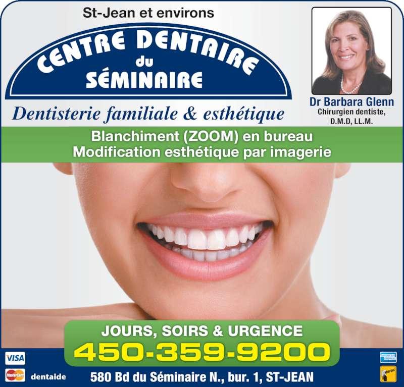 Centre Dentaire du Séminaire (4503599200) - Annonce illustrée======= - JOURS, SOIRS & URGENCE 580 Bd du Séminaire N., bur. 1, ST-JEAN Chirurgien dentiste, D.M.D, LL.M. Dr Barbara Glenn Dentisterie familiale & esthétique St-Jean et environs Blanchiment (ZOOM) en bureau Modification esthétique par imagerie 450-359-9200