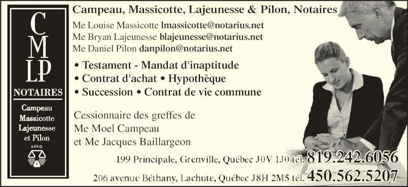Campeau Massicotte Lajeunesse & Pilon (819-242-6056) - Annonce illustrée======= - • Testament - Mandat d'inaptitude • Contrat d'achat • Hypothèque • Succession • Contrat de vie commune Cessionnaire des greffes de  Me Moel Campeau  et Me Jacques Baillargeon 450.562.5207 819.242.6056 Campeau, Massicotte, Lajeunesse & Pilon, Notaires