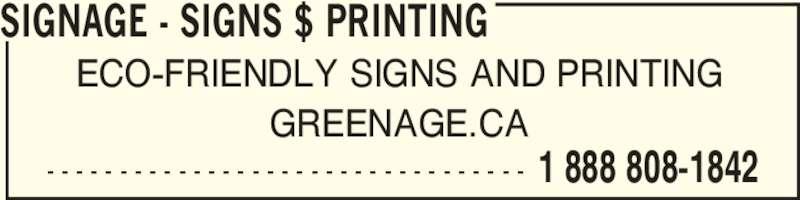 Signage eco friendly signs grafics & printing (613-391-9629) - Display Ad - - - - - - - - - - - - - - - - - - - - - - - - - - - - - - - - - - 1 888 808-1842 SIGNAGE - SIGNS $ PRINTING ECO-FRIENDLY SIGNS AND PRINTING GREENAGE.CA
