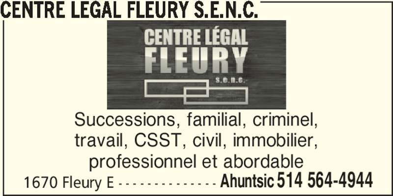 Centre Légal Fleury S.E.N.C. (5145644944) - Annonce illustrée======= - Successions, familial, criminel, travail, CSST, civil, immobilier, professionnel et abordable 1670 Fleury E - - - - - - - - - - - - - - Ahuntsic 514 564-4944 CENTRE LEGAL FLEURY S.E.N.C.