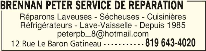 Peter Brennan Service De Réparation Enr (819-643-4020) - Annonce illustrée======= - 12 Rue Le Baron Gatineau - - - - - - - - - - - 819 643-4020 Réparons Laveuses - Sécheuses - Cuisinières Réfrigérateurs - Lave-Vaisselle - Depuis 1985 BRENNAN PETER SERVICE DE REPARATION
