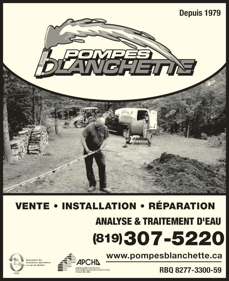 Pompes Blanchette (819-663-5661) - Annonce illustrée======= - RBQ 8277-3300-59 Association des entreprises spécialisées  eau du Québec Depuis 1979 www.pompesblanchette.ca VENTE • INSTALLATION • RÉPARATION ANALYSE & TRAITEMENT D'EAU (819)307-5220