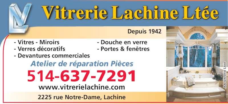 Vitrerie Lachine Ltée (514-637-7291) - Annonce illustrée======= - Depuis 1942  V it  V it re ri e  Lt ée er ie  L té  V it re ri e  Lt éeAtelier de réparation Pièces 2225 rue Notre-Dame, Lachine 514-637-7291 - Vitres - Miroirs - Verres décoratifs - Devantures commerciales - Douche en verre - Portes & fenêtres www.vitrerielachine.com