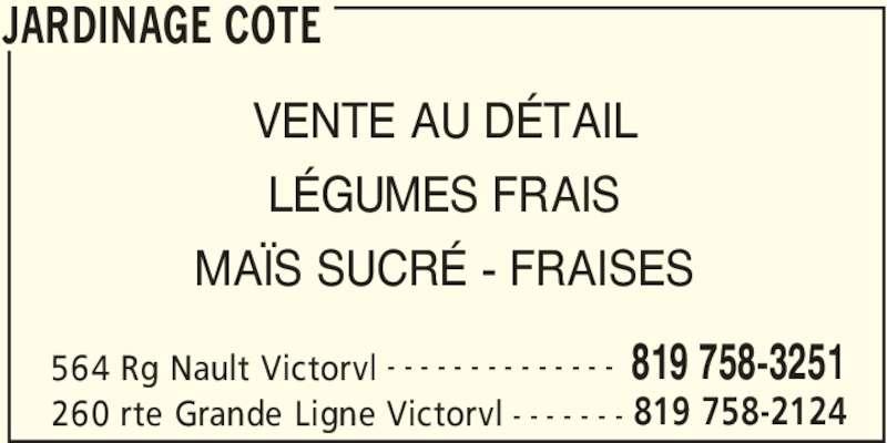 Jardinage Côté (819-758-3251) - Annonce illustrée======= - JARDINAGE COTE 564 Rg Nault Victorvl 819 758-3251- - - - - - - - - - - - - - 260 rte Grande Ligne Victorvl 819 758-2124- - - - - - - VENTE AU DÉTAIL LÉGUMES FRAIS MAÏS SUCRÉ - FRAISES
