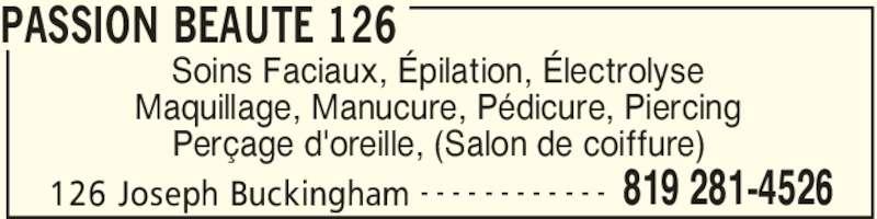 Passion Beauté 126 (819-281-4526) - Annonce illustrée======= - PASSION BEAUTE 126 126 Joseph Buckingham 819 281-4526- - - - - - - - - - - - Soins Faciaux, Épilation, Électrolyse Maquillage, Manucure, Pédicure, Piercing Perçage d'oreille, (Salon de coiffure)