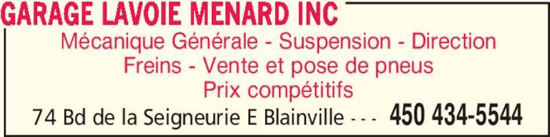 Garage Lavoie Menard Inc (450-434-5544) - Annonce illustrée======= - Mécanique Générale - Suspension - Direction Freins - Vente et pose de pneus Prix compétitifs GARAGE LAVOIE MENARD INC 450 434-554474 Bd de la Seigneurie E Blainville - - -