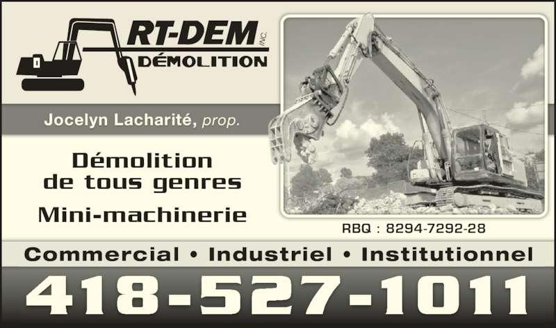 Art-Dem Inc (418-527-1011) - Annonce illustrée======= - IN Démolition de tous genres Mini-machinerie RBQ : 8294-7292-28 Jocelyn Lacharité, prop. 418-527-1011 Commercial • Industriel • Institutionnel
