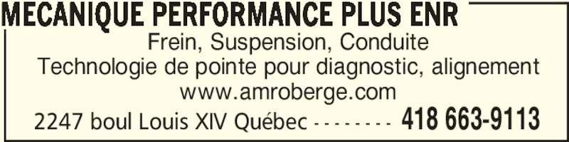 Atelier Mécanique Roberge Inc (418-663-9113) - Annonce illustrée======= - 2247 boul Louis XIV Québec - - - - - - - - 418 663-9113 Frein, Suspension, Conduite Technologie de pointe pour diagnostic, alignement www.amroberge.com MECANIQUE PERFORMANCE PLUS ENR