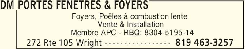 DM Portes Fenêtres & Foyers (819-463-3257) - Annonce illustrée======= - DM PORTES FENETRES & FOYERS Foyers, Poêles à combustion lente Vente & Installation Membre APC - RBQ: 8304-5195-14 819 463-3257272 Rte 105 Wright - - - - - - - - - - - - - - - - -