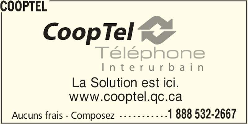 CoopTel (1-888-532-2667) - Annonce illustrée======= - COOPTEL Aucuns frais - Composez - - - - - - - - - - -1 888 532-2667 La Solution est ici. www.cooptel.qc.ca