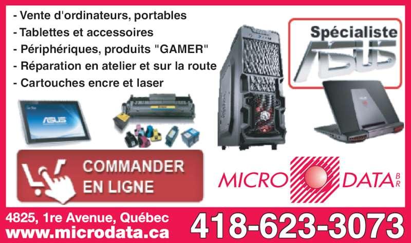 """Micro Data Br (418-623-3073) - Annonce illustrée======= - www.microdata.ca 4825, 1re Avenue, Québec 418-623-3073 - Vente d'ordinateurs, portables - Tablettes et accessoires - Périphériques, produits """"GAMER"""" - Réparation en atelier et sur la route - Cartouches encre et laser"""