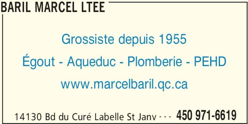 Baril Marcel Ltée (450-971-6619) - Annonce illustrée======= - BARIL MARCEL LTEE Grossiste depuis 1955 Égout - Aqueduc - Plomberie - PEHD www.marcelbaril.qc.ca 14130 Bd du Curé Labelle St Janv 450 971-6619- - -