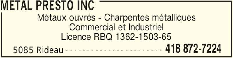 Métal Presto Inc (418-872-7224) - Annonce illustrée======= - Licence RBQ 1362-1503-65 METAL PRESTO INC 5085 Rideau 418 872-7224- - - - - - - - - - - - - - - - - - - - - - - Métaux ouvrés - Charpentes métalliques Commercial et Industriel