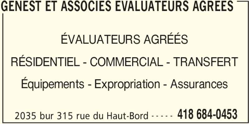 Genest Et Associés Evaluateurs Agréés (418-684-0453) - Annonce illustrée======= - GENEST ET ASSOCIES EVALUATEURS AGREES 2035 bur 315 rue du Haut-Bord 418 684-0453- - - - - ÉVALUATEURS AGRÉÉS RÉSIDENTIEL - COMMERCIAL - TRANSFERT Équipements - Expropriation - Assurances