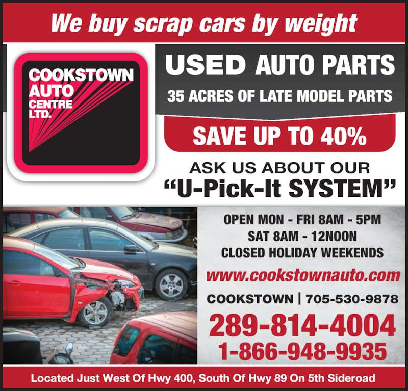 "Cookstown Auto Centre Ltd (416-364-0743) - Display Ad - ASK US ABOUT OUR SAVE UP TO 40% ""U-Pick-It SYSTEM"" USED AUTO PARTS 35 ACRES OF LATE MODEL PARTS 289-814-4004 COOKSTOWN 