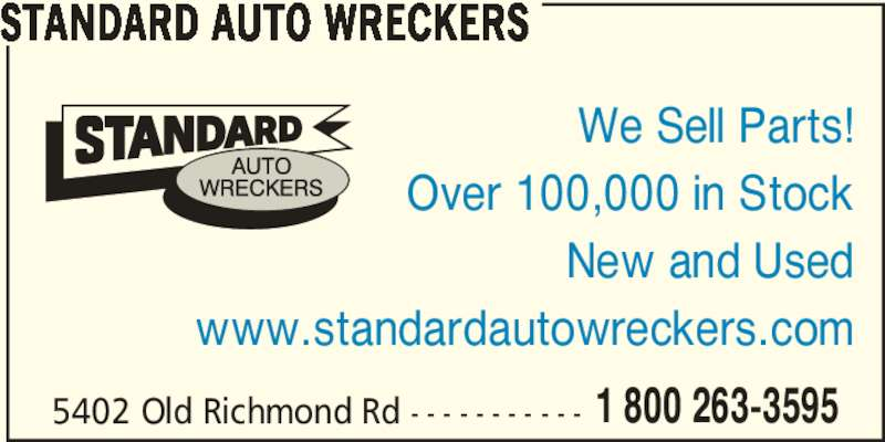 Standard Auto Wreckers Ottawa (613-591-5600) - Display Ad - STANDARD AUTO WRECKERS We Sell Parts! Over 100,000 in Stock New and Used www.standardautowreckers.com 5402 Old Richmond Rd - - - - - - - - - - - 1 800 263-3595