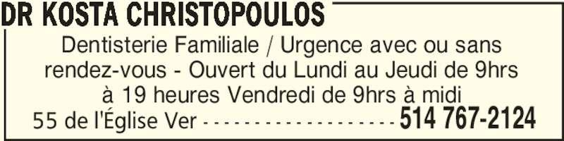Dr Kosta Christopoulos (5147672124) - Annonce illustrée======= - DR KOSTA CHRISTOPOULOS  514 767-212455 de l'Église Ver - - - - - - - - - - - - - - - - - - - Dentisterie Familiale / Urgence avec ou sans rendez-vous - Ouvert du Lundi au Jeudi de 9hrs à 19 heures Vendredi de 9hrs à midi