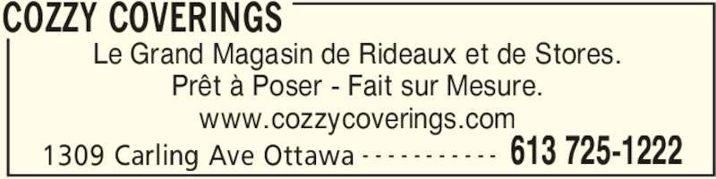 Cozzy Coverings (613-725-1222) - Annonce illustrée======= - 1309 Carling Ave Ottawa 613 725-1222- - - - - - - - - - - Le Grand Magasin de Rideaux et de Stores. Prêt à Poser - Fait sur Mesure. www.cozzycoverings.com COZZY COVERINGS