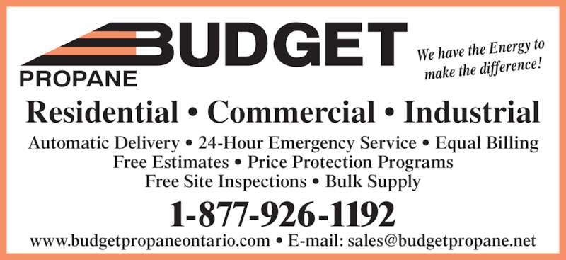 Budget Propane (705-687-5608) - Display Ad - Residential • Commercial • Industrial Automatic Delivery • 24-Hour Emergency Service • Equal Billing Free Estimates • Price Protection Programs Free Site Inspections • Bulk Supply PROPANE 1-877-926-1192