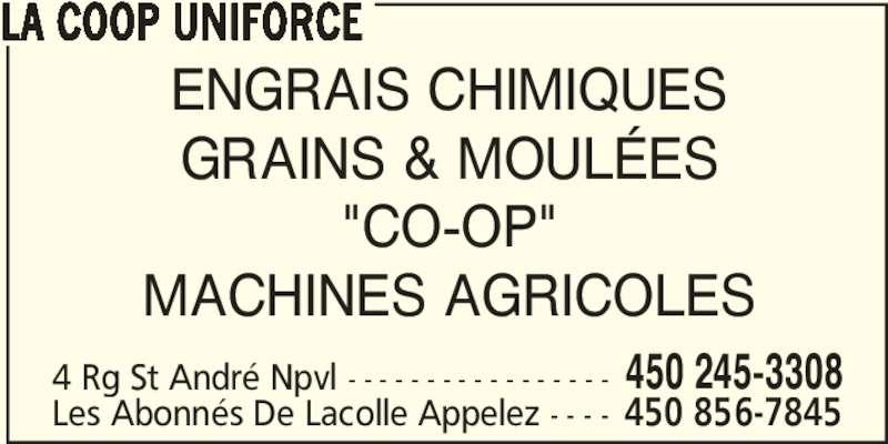 """La Coop Uniforce (450-245-3308) - Annonce illustrée======= - 4 Rg St André Npvl - - - - - - - - - - - - - - - - - 450 245-3308 Les Abonnés De Lacolle Appelez - - - - 450 856-7845 LA COOP UNIFORCE ENGRAIS CHIMIQUES GRAINS & MOULÉES MACHINES AGRICOLES """"CO-OP"""""""
