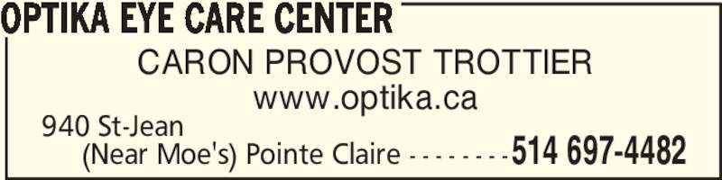 Centre Visuel Optika (514-697-4482) - Display Ad - CARON PROVOST TROTTIER OPTIKA EYE CARE CENTER www.optika.ca 514 697-4482     (Near Moe's) Pointe Claire - - - - - - - -   940 St-Jean