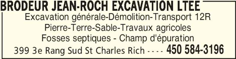 Jean-Roch Brodeur Excavation Ltée (450-584-3196) - Annonce illustrée======= - 399 3e Rang Sud St Charles Rich - - - - 450 584-3196 Excavation générale-Démolition-Transport 12R Pierre-Terre-Sable-Travaux agricoles Fosses septiques - Champ d'épuration BRODEUR JEAN-ROCH EXCAVATION LTEE