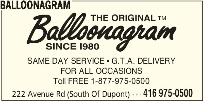 Balloonagram (4169750500) - Display Ad - SAME DAY SERVICE π G.T.A. DELIVERY FOR ALL OCCASIONS Toll FREE 1-877-975-0500 222 Avenue Rd (South Of Dupont) - - - 416 975-0500 BALLOONAGRAM TMTHE ORIGINAL