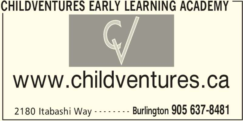 Childventures Early Learning Academy (905-637-8481) - Display Ad - CHILDVENTURES EARLY LEARNING ACADEMY 2180 Itabashi Way Burlington 905 637-8481- - - - - - - - www.childventures.ca