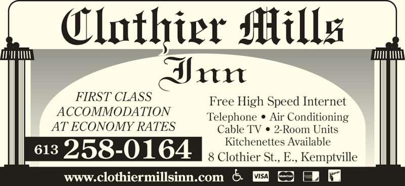 Clothier Mills Inn (613-258-0164) - Annonce illustrée======= - FIRST CLASS ACCOMMODATION AT ECONOMY RATES 8 Clothier St., E., Kemptville258-0164613 www.clothiermillsinn.com Free High Speed Internet Telephone • Air Conditioning Cable TV • 2-Room Units Kitchenettes Available