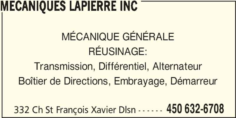 Mécaniques Lapierre Inc (450-632-6708) - Annonce illustrée======= - 332 Ch St François Xavier Dlsn - - - - - - 450 632-6708 MECANIQUES LAPIERRE INC MÉCANIQUE GÉNÉRALE RÉUSINAGE: Transmission, Différentiel, Alternateur Boîtier de Directions, Embrayage, Démarreur
