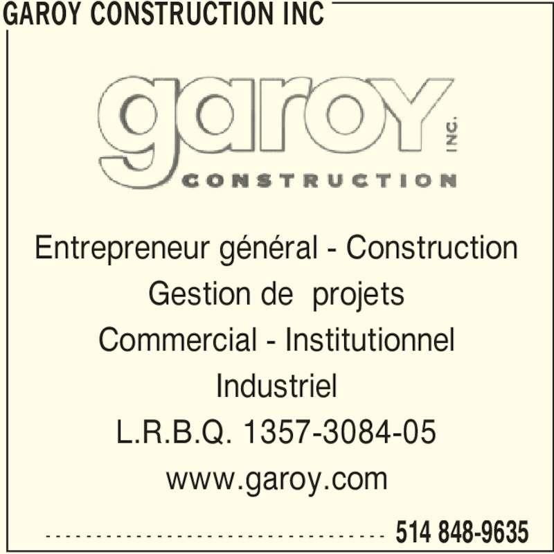 Garoy Construction Inc (514-848-9635) - Annonce illustrée======= - GAROY CONSTRUCTION INC  514 848-9635- - - - - - - - - - - - - - - - - - - - - - - - - - - - - - - - - - Entrepreneur général - Construction Gestion de  projets Commercial - Institutionnel Industriel L.R.B.Q. 1357-3084-05 www.garoy.com