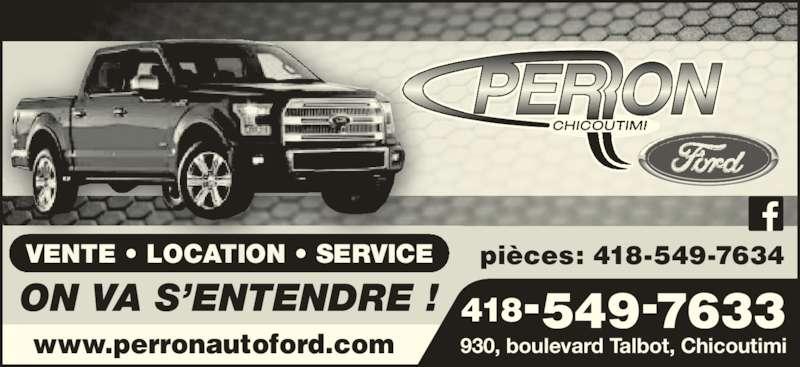 Automobiles Perron Ford Chicoutimi Inc (418-549-7633) - Annonce illustrée======= - pièces: 418-549-7634 418-549-7633 www.perronautoford.com VENTE • LOCATION • SERVICE ON VA S'ENTENDRE ! 930, boulevard Talbot, Chicoutimi