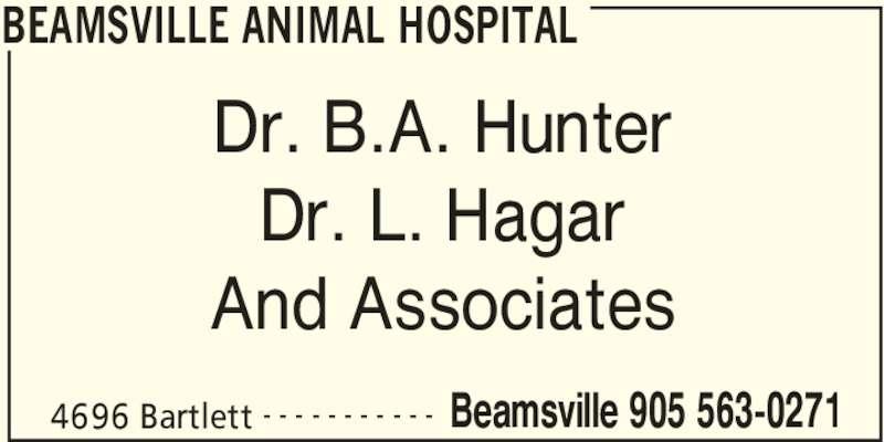 Beamsville Animal Hospital (905-563-0271) - Display Ad - Dr. B.A. Hunter BEAMSVILLE ANIMAL HOSPITAL And Associates 4696 Bartlett Beamsville 905 563-0271- - - - - - - - - - - Dr. L. Hagar