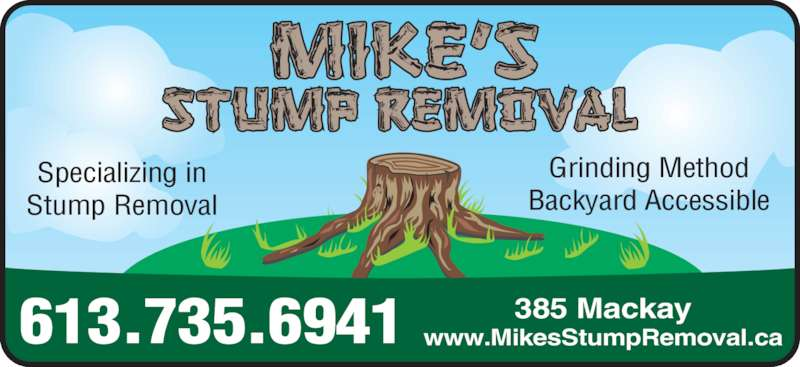 Mike's Stump Removal (613-735-6941) - Display Ad - 385 Mackay www.MikesStumpRemoval.ca613.735.6941 Specializing in Stump Removal Grinding Method Backyard Accessible