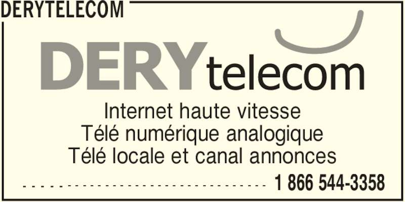 DERYtelecom (1-866-544-3358) - Annonce illustrée======= - DERYTELECOM - - - - - 1 866 544-3358- - - - - - - - - - - - - - - - - - - - - - - - - - - Internet haute vitesse Télé numérique analogique Télé locale et canal annonces