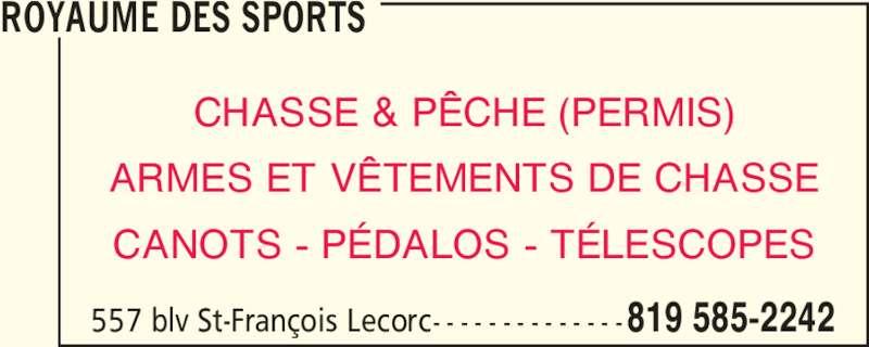 Royaume Des Sports (819-585-2242) - Annonce illustrée======= - CHASSE & PÊCHE (PERMIS) ARMES ET VÊTEMENTS DE CHASSE CANOTS - PÉDALOS - TÉLESCOPES ROYAUME DES SPORTS 557 blv St-François Lecorc- - - - - - - - - - - - - -819 585-2242