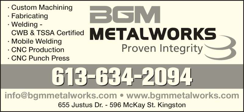 B G M Metalworks Inc (613-634-2094) - Display Ad - 613-634-2094 · Custom Machining · Fabricating · Welding -   CWB & TSSA Certified · Mobile Welding · CNC Production · CNC Punch Press 655 Justus Dr. - 596 McKay St. Kingston