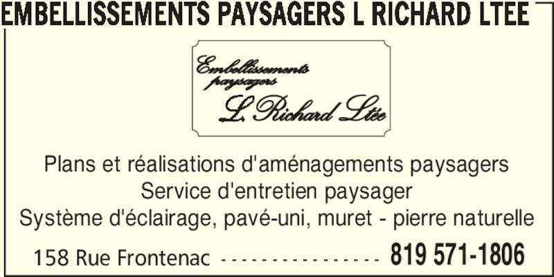 Embellissements Paysagers L Richard Ltée (819-571-1806) - Annonce illustrée======= - 158 Rue Frontenac - - - - - - - - - - - - - - - - 819 571-1806 EMBELLISSEMENTS PAYSAGERS L RICHARD LTEE Plans et réalisations d'aménagements paysagers Service d'entretien paysager Système d'éclairage, pavé-uni, muret - pierre naturelle