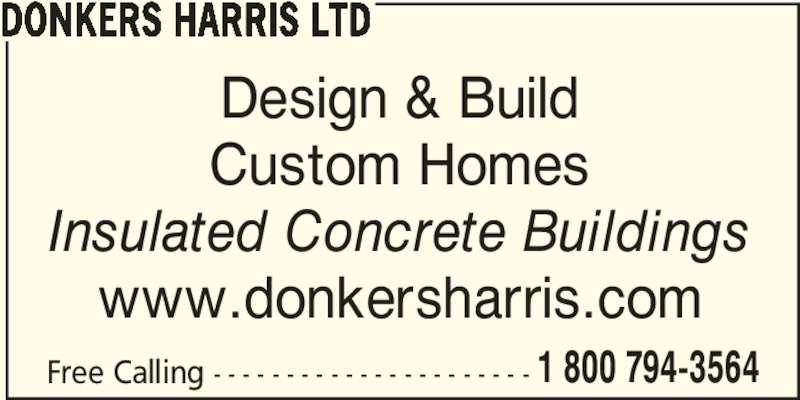 Donkers Harris Ltd (519-291-4881) - Display Ad - DONKERS HARRIS LTD Free Calling - - - - - - - - - - - - - - - - - - - - - - 1 800 794-3564 Design & Build Custom Homes Insulated Concrete Buildings www.donkersharris.com