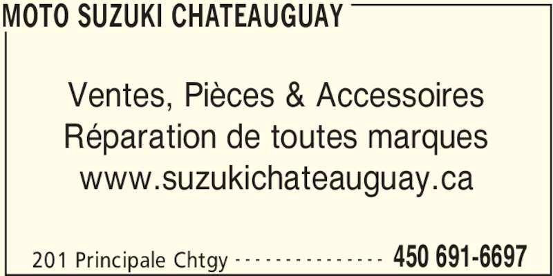Moto Suzuki Chateauguay (450-691-6697) - Annonce illustrée======= - MOTO SUZUKI CHATEAUGUAY 201 Principale Chtgy 450 691-6697- - - - - - - - - - - - - - - Ventes, Pièces & Accessoires Réparation de toutes marques www.suzukichateauguay.ca