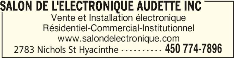 Salon de l'Électronique Audette Inc (450-774-7896) - Annonce illustrée======= - Vente et Installation électronique Résidentiel-Commercial-Institutionnel www.salondelectronique.com SALON DE L'ELECTRONIQUE AUDETTE INC 2783 Nichols St Hyacinthe - - - - - - - - - - 450 774-7896