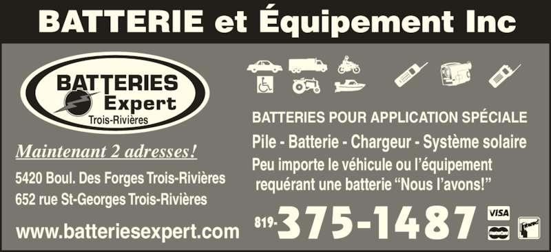 """Batteries Expert (819-375-1487) - Annonce illustrée======= - Peu importe le véhicule ou l'équipement  requérant une batterie """"Nous l'avons!"""" 652 rue St-Georges Trois-Rivières 5420 Boul. Des Forges Trois-Rivières www.batteriesexpert.com 819- BATTERIES POUR APPLICATION SPÉCIALE Pile - Batterie - Chargeur - Système solaire Trois-Rivières Maintenant 2 adresses!"""