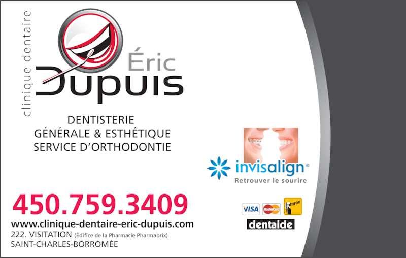 Clinique Dentaire Eric Dupuis (4507593409) - Annonce illustrée======= - www.clinique-dentaire-eric-dupuis.com 222. VISITATION (Édifice de la Pharmacie Pharmaprix) SAINT-CHARLES-BORROMÉE DENTISTERIE  GÉNÉRALE & ESTHÉTIQUE SERVICE D'ORTHODONTIE 450.759.3409 Retrouver le sourire