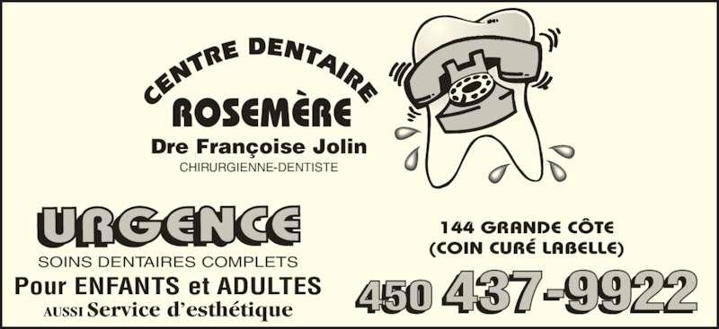 Centre Dentaire Dr Françoise Jolin (4504379922) - Annonce illustrée======= - Dre Françoise Jolin CHIRURGIENNE-DENTISTE 144 GRANDE CÔTE (COIN CURÉ LABELLE) 450 437-9922  URGENCE SOINS DENTAIRES COMPLETS Pour ENFANTS et ADULTES AUSSI Service d'esthétique