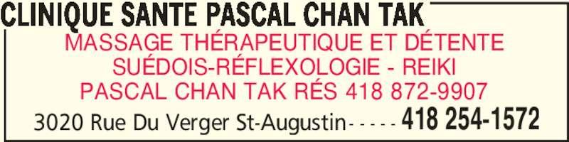 Clinique Santé Pascal Chan Tak (418-254-1572) - Annonce illustrée======= - MASSAGE THÉRAPEUTIQUE ET DÉTENTE SUÉDOIS-RÉFLEXOLOGIE - REIKI PASCAL CHAN TAK RÉS 418 872-9907 3020 Rue Du Verger St-Augustin- - - - - CLINIQUE SANTE PASCAL CHAN TAK 418 254-1572