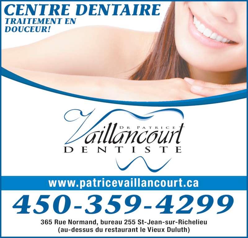 Centre Dentaire Familial Dr Patrice Vaillancourt (4503594299) - Annonce illustrée======= - CENTRE DENTAIRE TRAITEMENT EN DOUCEUR! 450-359-4299 www.patricevaillancourt.ca 365 Rue Normand, bureau 255 St-Jean-sur-Richelieu (au-dessus du restaurant le Vieux Duluth)