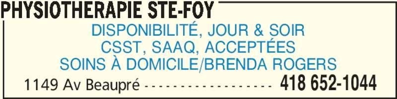 Physiothérapie Ste-Foy (418-652-1044) - Annonce illustrée======= - PHYSIOTHERAPIE STE-FOY 1149 Av Beaupré - - - - - - - - - - - - - - - - - - 418 652-1044 DISPONIBILITÉ, JOUR & SOIR CSST, SAAQ, ACCEPTÉES SOINS À DOMICILE/BRENDA ROGERS