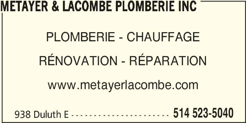 Métayer & Lacombe Plomberie Inc (5145235040) - Annonce illustrée======= - METAYER & LACOMBE PLOMBERIE INC PLOMBERIE - CHAUFFAGE RÉNOVATION - RÉPARATION www.metayerlacombe.com 938 Duluth E - - - - - - - - - - - - - - - - - - - - - - 514 523-5040