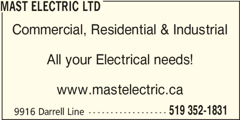 Mast Electric Ltd (519-352-1831) - Display Ad - MAST ELECTRIC LTD Commercial, Residential & Industrial All your Electrical needs! www.mastelectric.ca 9916 Darrell Line - - - - - - - - - - - - - - - - - - 519 352-1831